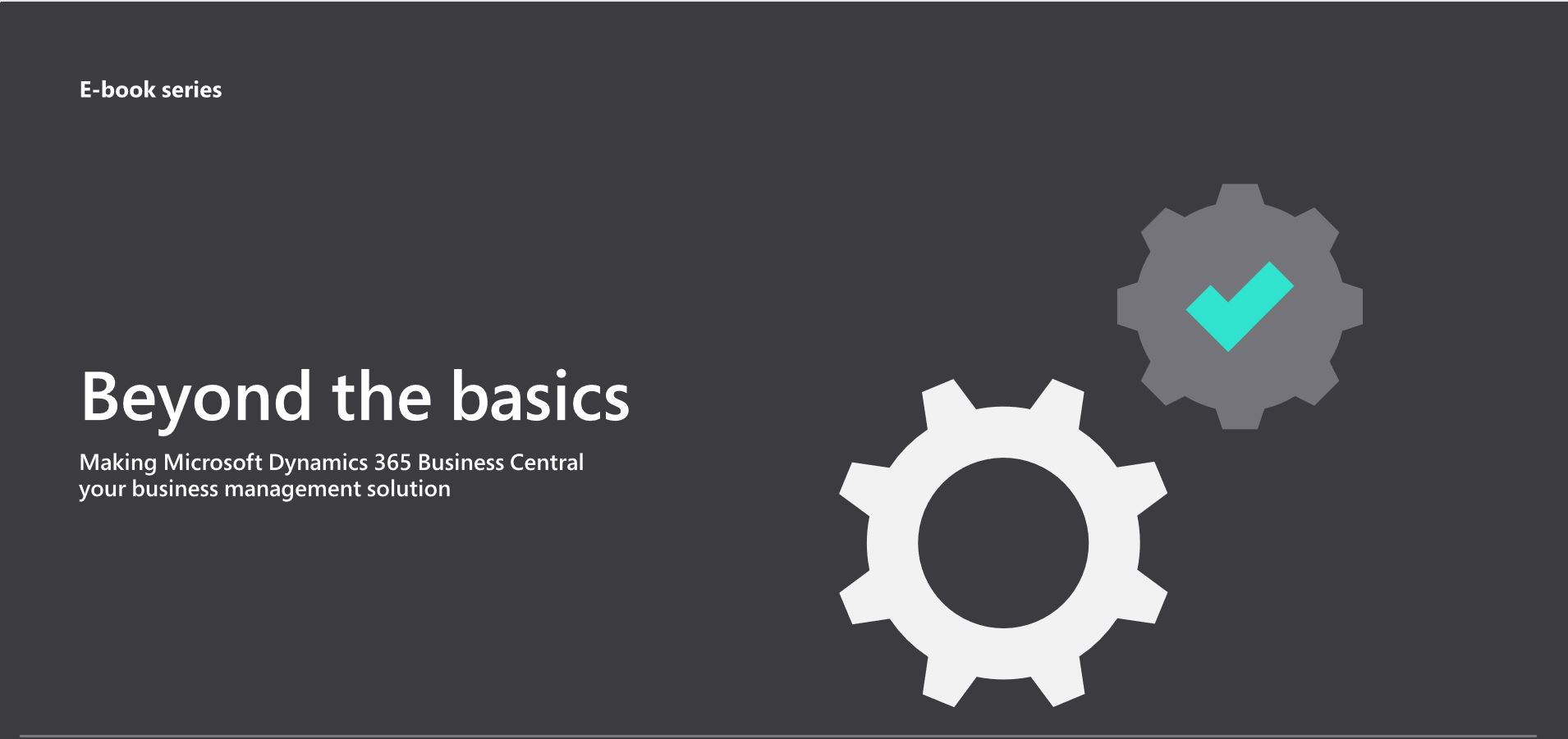Making Microsoft Dynamics 365 Business Central your business management solution