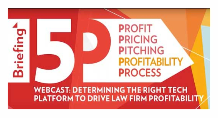 Briefing 5P Webcast: Determining the right technology platform to drive law firm profitability